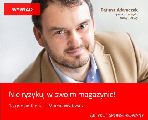 Nie ryzykuj w swoim magazynie! - Wywiad z Dariuszem Adamczakiem, prezesem zarządu firmy Darlog Sp. z o.o. Sp. k.